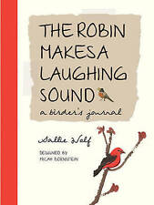 NEW The Robin Makes a Laughing Sound: A Birder's Journal by Sallie Wolf