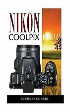 Nikon Coolpix P520: Beginner?s Guide: By Sakelmore, John