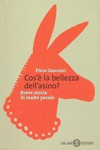 Piero Zannini..COS'è LA BELLEZZA DELL'ASINO? : BREVE STORIA DI MOLTE PAROLE