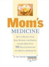 Mom's Medicine : How to Protect Your Kids, Husband, and Parents Against 100 Heal
