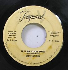 50'S & 60'S 45 Kaye Golden - It'Ll Be Your Turn / Why Did You Come My Way On Tem