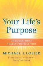 Your Life's Purpose : Uncover What Really Fulfills You by Michael J. Losier...