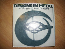 DESIGNS IN METAL. PAUL BRIDGE AND AUSTIN CROSSLAND - ANNO:1974 - INGLESE (VD)