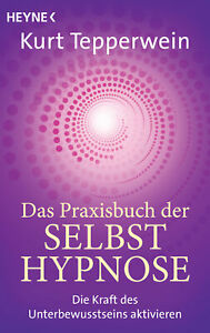 Das Praxisbuch der Selbsthypnose Kurt Tepperwein