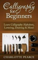 Calligraphy for Beginners : Learn Calligraphy Alphabets, Lettering, Drawing &...