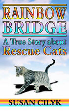 NEW Rainbow Bridge: A True Story About Rescue Cats by Susan Cilyk
