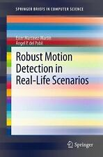 SpringerBriefs in Computer Science: Robust Motion Detection in Real-Life...