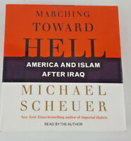 Marching Toward Hell America and Islam after Iraq Scheuer Audiobook CD Book