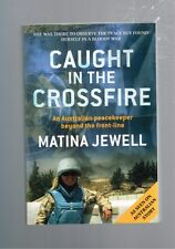 Caught in the Crossfire: Australian Peace Keeper Beyond Front-line Matina Jewell