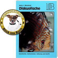 Diskusfische: Geschichte Vorkommen Haltung Pflege Zucht (Hans J.Mayland/Landbuch