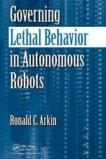 Governing Lethal Behavior in Autonomous Robots by Arkin, Ronald