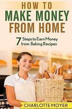 How to Make Money from Home: 7 Steps to Earn Money from Baking Recipes (Volume 1