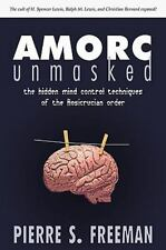 Amorc Unmasked: The Hidden Mind Control Techniques of the Rosicrucian Order (Pap