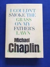 I COULDN'T SMOKE THE GRASS ON MY FATHER'S LAWN - 1ST. AM. ED. BY MICHAEL CHAPLIN