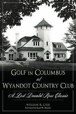 Golf in Columbus at Wyandot Country Club : A Lost Donald Ross Classic by...