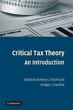 Critical Tax Theory : An Introduction by Anthony C. Infanti and Bridget J....