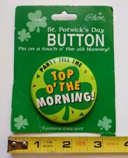 Vintage St Patrick Day Pinback Button Shamrock Party till the Top O The Morning