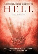 Something Happened on My Way to Hell : Break Free from the Insatiable Pursuit...