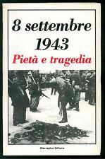 AA. VV. 8 SETTEMBRE 19423 PIETA' E TRAGEDIA CIARRAPICO ANNI '70 MILITARIA