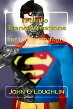 Future Transformations : The Undiluted Truth by John O'Loughlin (2014,...