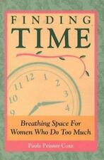 Finding Time : Breathing Space for Women Who Do Too Much by Paula Peisner Coxe
