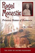 Royal Monastic : Princess Ileana of Romania by Bev Cooke (2008, Paperback)