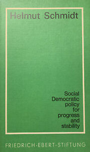 SOCIAL DEMOCRATIC POLICY FOR PROGRESS AND STABILITY - HELMUT SCHMIDT