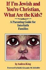 If I'm Jewish and You're Christian, What Are the Kids?: A Parenting Guide for In