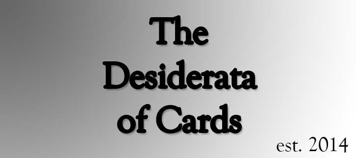 The Desiderata of Cards
