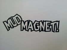 Mud Magnet , funny quality vinyl stickers / Decals for Cars or 4x4 , 16 colours