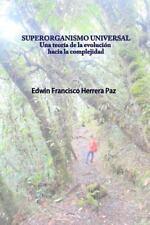Superorganismo Universal : Una Teoría de la Evolución Hacia la Complejidad by...