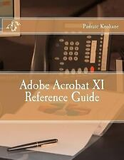 Office Reference: Adobe Acrobat XI Reference Guide by Padraic Keohane (2016,...