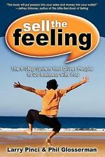Sell the Feeling: The 6-Step System That Drives People to Do Business with You (