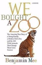 We Bought a Zoo: The Amazing True Story of a Young Family, a Broken Down Zoo, an