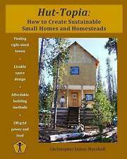 NEW Hut-Topia: How to Create Sustainable Small Homes and Homesteads