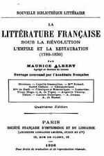 La Littérature Française Sous la Révolution, l'Empire et la Restauration...
