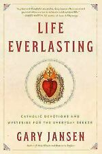 Life Everlasting : Catholic Devotions and Mysteries for the Everyday Seeker...