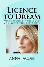 Licence to Dream : What Would You Do If You Won the Lottery? by Anna Jacobs...