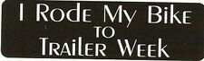 Motorcycle Sticker for Helmets or toolbox #823 I rode my bike to trailer week