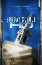 Sunday School in HD : Sharpening the Focus on What Makes Your Church Healthy by
