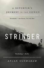 Stringer : A Reporter's Journey in the Congo by Anjan Sundaram (2014, Paperback)