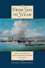 From Sail to Steam : Four Centuries of Texas Maritime History, 1500-1900 by...