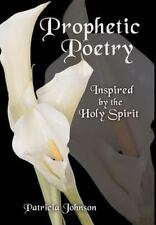 Prophetic Poetry : Inspired by the Holy Spirit by Patricia Johnson (2012,...