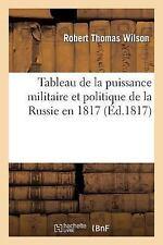 Histoire: Tableau de la Puissance Militaire et Politique de la Russie En 1817...