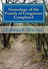 Genealogy of the Family of Longstreet Completed : A Genealogy by Edward Mayes...