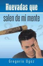Huevadas Que Salen de Mi Mente by Gregorio Ugaz (2014, Hardcover)
