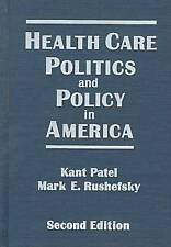 Health Care Politics and Policy in America by Patel, Kant, Rushefsky, Mark E.