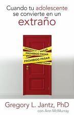 Cuando Tu Adolescente Se Convierte en un Extraño by Gregory Jantz (2013,...