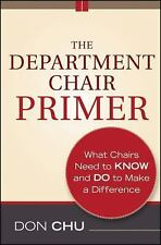The Department Chair Primer: What Chairs Need to Know and Do to Make a Differen