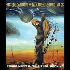 MY EDUCATION/THETA NAUGHT - SOUND MASS II: SPIRITUAL DOCKING  CD NEUF